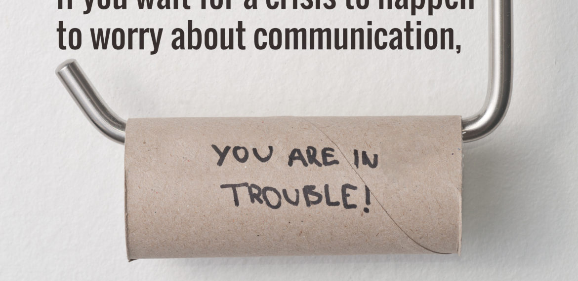 Why a Crisis is the Best Test of Your Communication and the Worst Time to Find Out It's Not Working